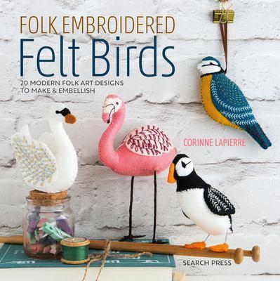 Cover image for Folk embroidered felt birds : [20 modern folk art designs to make and embellish] / Corinne Lapierre.