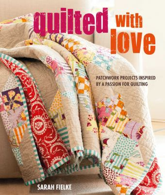Cover image for Quilted With Love Patchwork Projects Inspired By A Passion For Quilting.