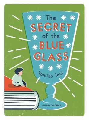 Cover image for The secret of the blue glass / Tomiko Inui ; translated by Ginny Tapley Takemori.