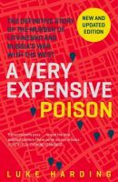 Cover image for A very expensive poison : the definitive story of the murder of Litvinenko and Russia's war with the West / Luke Harding.