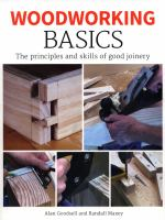 Cover image for Woodworking basics : the principles and skills of good joinery / Alan Goodsell and Randall Maxey.