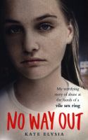 Cover image for No way out : my terrifying story of abuse at the hands of a vile sex ring / Kate Elysia with John F. McDonald.