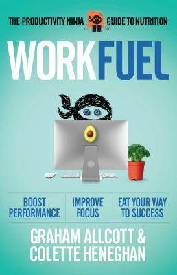 Cover image for Workfuel : the productivity ninja guide to nutrition / Graham Allcott & Colette Heneghan.