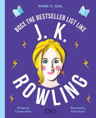 Cover image for J. K. Rowling : boss the bestseller list like / Caroline Moss ; illustrated by Sinem Erkas.