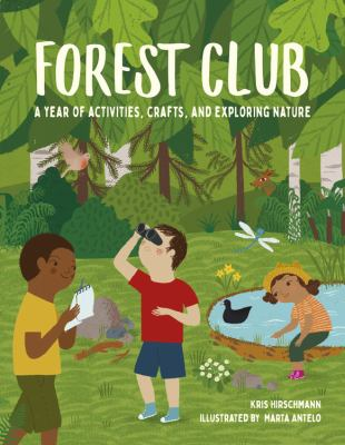 Cover image for Forest club : a year of activities, crafts, and exploring nature / Kris Hirschmann ; illustrated by Marta Antelo.