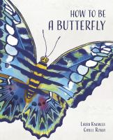 Cover image for How to be a butterfly / words by Laura Knowles ; pictures by Catell Ronca.