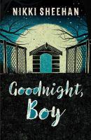 Cover image for Goodnight, Boy / Nikki Sheehan.