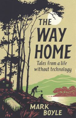 Cover image for The Way Home : Tales from a Life Without Technology