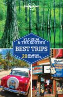 Cover image for Florida & the South's best trips [2018] : 28 amazing road trips / Adam Karlin [and four others].