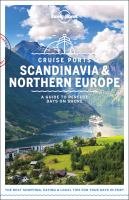 Cover image for Cruise ports Scandinavia & Northern Europe [2018] : a guide to perfect days on shore / Andy Symington, Alexis Averbuck, Oliver Berry, Abigail Blasi, Christian Bonetto, Marc Di Duca, Catherine Le Nevez, Hugh McNaughtan, Becky Ohlsen, Leonid Ragozin, Simon Richmond, Andrea Schulte-Peevers, Regis St. Louis, Donna Wheeler.