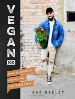 Cover image for Vegan 100 : over 100 incredible recipes from avant-garde vegan / Gaz Oakley ; photography by Simon Smith and Adam Laycock.