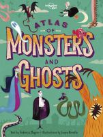 Cover image for Atlas of monsters and ghosts / text by Federica Magrin ; illustrations by Laura Brenlla.