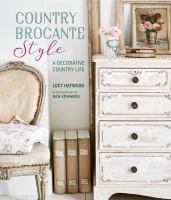 Cover image for Country Brocante style : where English country meets French vintage / Lucy Haywood ; photography by Ben Edwards.