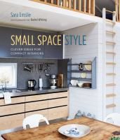 Cover image for Small space style : clever ideas for compact interiors / Sara Emslie ; photography by Rachel Whiting.