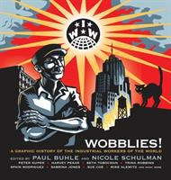 Cover image for Wobblies! : a graphic history of the Industrial Workers of the World / edited by Paul Buhle and Nicole Schulman.