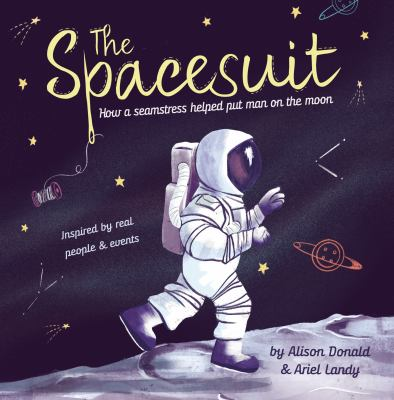 Cover image for The Spacesuit How a Seamstress Helped Put Man on the Moon.