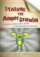 Cover image for Starving the anger gremlin : a cognitive behavioural therapy workbook on anger management for young people / Kate Collins-Donnelly.