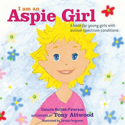 Cover image for I Am an Aspie Girl A Book for Young Girls with Autism Spectrum Conditions.