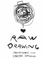Cover image for Raw drawing : spontaneous and carefree drawing / Alessandro Bonaccorsi.