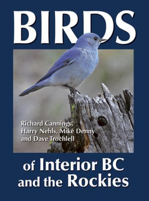 Cover image for Birds of interior BC and the Rockies / Richard Cannings ; with Harry Nehls, Mike Denny, Dave Trochlell.