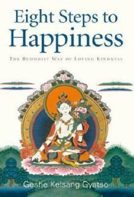 Cover image for Eight steps to happiness : the Buddhist way to loving kindness / Geshe Kelsang Gyatso.