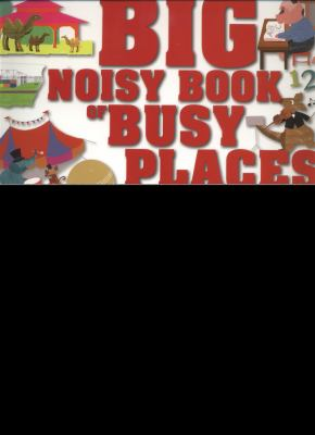 Cover image for Big noisy book of busy places / text by Harriet Blackford ; illustrated by Britta Teckentrup.