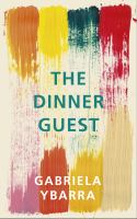 Cover image for The dinner guest / Gabriela Ybarra ; translated from the Spanish by Natasha Wimmer.