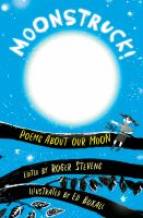 Cover image for Moonstruck! : poems about our moon / edited by Roger Stevens ; illustrated by Ed Boxall.
