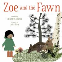 Cover image for Zoe and the fawn / words by Catherine Jameson ; pictures by Julie Flett.