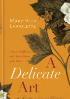 Cover image for A delicate art : artists, wildflowers and native plants of the West / Mary-Beth Laviolette.
