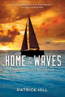 Cover image for Home on the waves : a Pacific sailing adventure / by Patrick Hill.