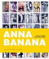 Cover image for Anna Banana : 45 years of fooling around with A. Banana / Michelle Jacques, Anna Banana, Helen Marzolf, Craig Saper, Anne Thurmann-Jajes, Edward M. Gómez.
