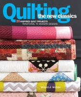 Cover image for Quilting the new classics : 20 inspired quilt projects: traditional to modern designs / Michele Muska ; [foreword by Meg Cox ; foreword by Janneken Smucker]