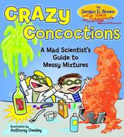 Cover image for Crazy concoctions : a mad scientist's guide to messy mixtures / Jordan D. Brown ; and Viskus von Fickleschmutz ; illustrated by Anthony Owsley.