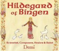 Cover image for Hildegard of Bingen : scientist, composer, healer & saint / Demi.
