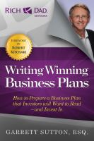 Cover image for Writing winning business plans : how to prepare a business plan that investors will want to read--and invest in / Garrett Sutton ; [foreword by Robert Kiyosaki].