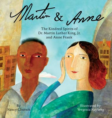 Cover image for Martin & Anne  : the kindred spirits of Dr. Martin Luther King, Jr. and Anne Frank / by Nancy Churnin ; illustrated by Yevgenia Nayberg.