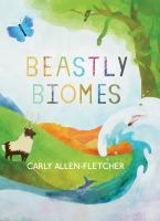 Cover image for Beastly biomes / Carly Allen-Fletcher.