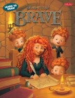 Cover image for Learn to draw Disney/Pixar Brave : learn to draw Merida, Elinor, Angus, and other characters from Disney/Pixar's Brave step-by-step / illustrated by The Disney Storybook Artists.