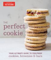 Cover image for The perfect cookie : your ultimate guide to foolproof cookies, brownies & bars / the editors at America's Test Kitchen.