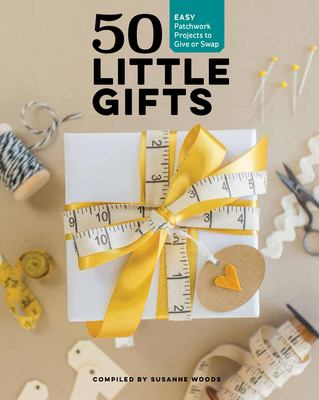 Cover image for 50 little gifts : easy patchwork projects to give or swap / compiled by Susanne Woods.