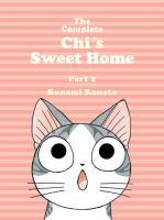 Cover image for The complete Chi's sweet home. Part 2 / Konami Kanata ; translation, Ed Chavez, Marlaina McElheny.