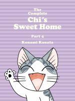 Cover image for The complete Chi's sweet home. 4 / Konami Kanata ; translation, Ed Chavez, Marlaina McElheny.