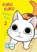 Cover image for FukuFuku. Kitten tales. 2 / Konami Kanata ; translation, Marlaina McElheny.