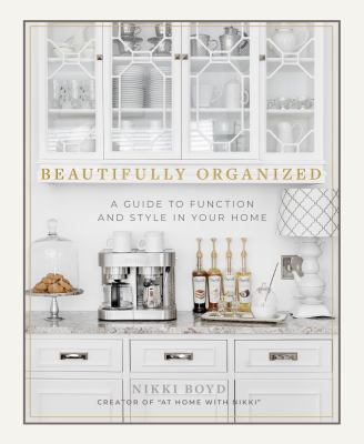 Cover image for Beautifully organized : a guide to function and style in your home / Nikki Boyd, creator of athomewithnikki.com.