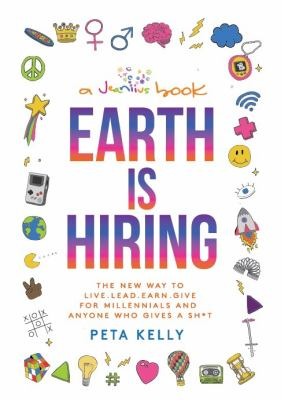 Cover image for Earth is hiring : the new way to live, lead, earn, and give : for millennials and anyone who gives a sh*t / Peta Kelly.