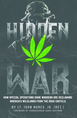 Cover image for Hidden war : how special operations game wardens are reclaiming America's wildlands from the drug cartels / by Lt. John Nores, Jr. [Ret.] ; foreword by Congressman Jared Huffman.