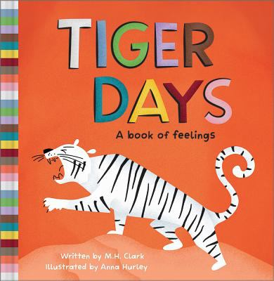Cover image for Tiger days : a book of feelings / written by M. H. Clark ; illustrated by Anna Hurley.
