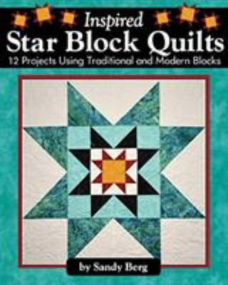 Cover image for Inspired Star Block Quilts 12 Projects Using Traditional And Modern Blocks.