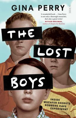 Cover image for The lost boys : inside Muzafer Sherif's Robbers Cave experiments / Gina Perry.
